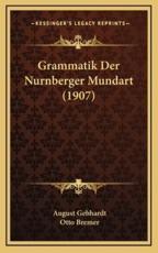 Grammatik Der Nurnberger Mundart (1907) - August Gebhardt