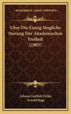 Uber Die Einzig Mogliche Storung Der Akademischen Freiheit (1905) - Johann Gottlieb Fichte