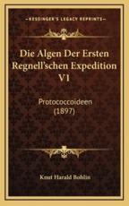 Die Algen Der Ersten Regnell'schen Expedition V1 - Knut Harald Bohlin