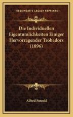 Die Individuellen Eigentumlichkeiten Einiger Hervorragender Trobadors (1896) - Alfred Patzold