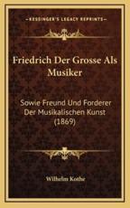 Friedrich Der Grosse ALS Musiker - Wilhelm Kothe
