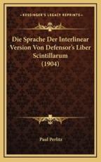 Die Sprache Der Interlinear Version Von Defensor's Liber Scintillarum (1904) - Paul Perlitz