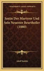 Justin Der Martyrer Und Sein Neuester Beurtheiler (1880) - Adolf Stahlin