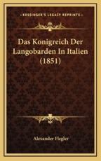 Das Konigreich Der Langobarden in Italien (1851) - Alexander Flegler