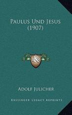 Paulus Und Jesus (1907) - Adolf Julicher