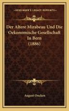 Der Altere Mirabeau Und Die Oekonomische Gesellschaft in Bern (1886) - August Oncken