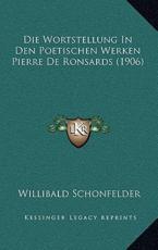 Die Wortstellung in Den Poetischen Werken Pierre de Ronsards (1906) - Willibald Schonfelder