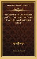 Ein Seer Schon Und Nutzlich Spiel Von Der Lieblichen Geburt Unsers Herren Jesu Christi (1862) - Heinrich Knaust
