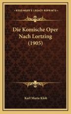 Die Komische Oper Nach Lortzing (1905) - Karl Maria Klob