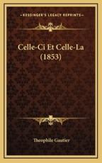 Celle-CI Et Celle-La (1853) - Theophile Gautier