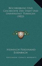 Beschreibung Und Geschichte Der Stadt Und Universitaet Tubingen (1822) - Heinrich Ferdinand Eisenbach (editor)