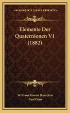 Elemente Der Quaternionen V1 (1882) - William Rowan Hamilton