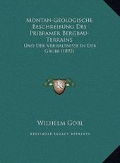 Montan-Geologische Beschreibung Des Pribramer Bergbau-Terrains - Wilhelm Gobl