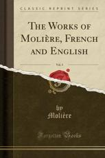 The Works of Moliere, French and English, Vol. 3 (Classic Reprint) - Moliere Moliere