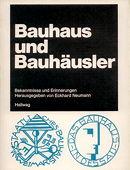 Bauhaus und Bauhäusler. Bekenntnisse und Erinnerungen.. Bern, Stuttgart: Hallwag, 1971. 216 Seiten Text + Abbildungen auf Tafeln. Kartoniert. - Neumann, Eckhard [Hrsg.]