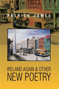 Ireland Again & Other New Poetry - Patrick James