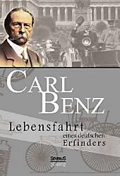 Carl Benz. Lebensfahrt eines deutschen Erfinders: Vollständig überarbeitete Neuausgabe Carl Benz Author