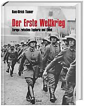 Der Erste Weltkrieg Europa zwischen Euphorie und Elend