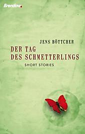 Der Tag des Schmetterlings: Short Stories Jens Böttcher Author