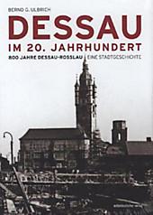 Dessau im 20. Jahrhundert: 800 Jahre Dessau-Roßlau. Eine Stadtgeschichte