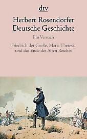 Deutsche Geschichte: Ein Versuch, Friedrich der Große, Maria Theresia und das Ende des Alten Reiches