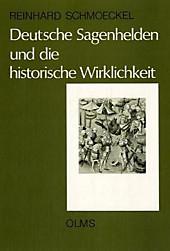 Deutsche Sagenhelden und die historische Wirklichkeit: Zwei Jahrhunderte deutscher Frühgeschichte neu gesehen