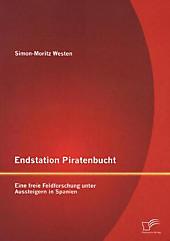 Endstation Piratenbucht: Eine freie Feldforschung unter Aussteigern in Spanien Simon-Moritz Westen Author