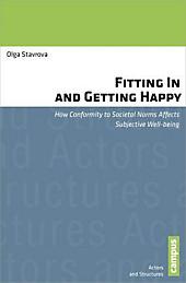 Fitting In and Getting Happy: How Conformity to Societal Norms Affects Subjective Well-being (Akteure und Strukturen. Studien zur vergleichenden empirischen Sozialforschung, Band 4)