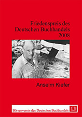 Friedenspreis des Deutschen Buchhandels. Ansprachen aus Anlass der Verleihung / Anselm Kiefer