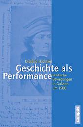 Geschichte als Performance: Politische Bewegungen in Galizien um 1900 (Geschichte und Geschlechter, 65)