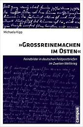 Großreinemachen im Osten: Feindbilder in deutschen Feldpostbriefen im Zweiten Weltkrieg