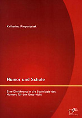 Humor Und Schule: Eine Einfuhrung in Die Soziologie Des Humors Fur Den Unterricht Katharina Piepenbrink Author