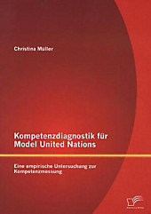 Kompetenzdiagnostik Fur Model United Nations: Eine Empirische Untersuchung Zur Kompetenzmessung Christina Muller Author