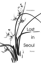 Lost in Seoul: Eine atemlose Liebe anna ljubow Author