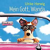 Mein Gott, Wanda (6:45 Stunden, ungekürzte Lesung auf 1 MP3-CD)