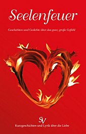 Seelenfeuer: Geschichten und Gedichte über das ganz große Gefühl Alf Glocker Author