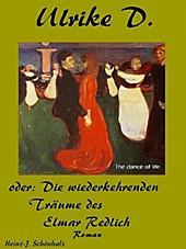 Ulrike D. oder die wiederkehrenden Träume des Elmar Redlich Heinz-Jürgen Schönhals Author
