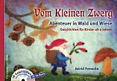 Vom Kleinen Zwerg (Bd.2): Abenteuer in Wald und Wiese (mit CD)