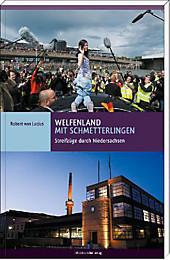 Welfenland mit Schmetterlingen: Streifzüge durch Niedersachsen