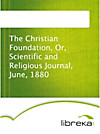 The Christian Foundation, Or, Scientific and Religious Journal, June, 1880