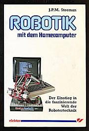 Robotik mit dem Homecomputer. Der Einstieg in die faszinierende Welt der Robotertechnik