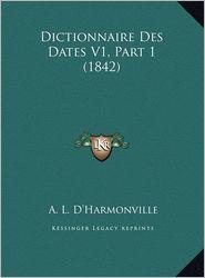 Dictionnaire Des Dates V1, Part 1 (1842) - A. L. D'Harmonville