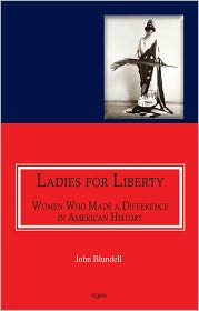 Ladies For Liberty: Women Who Made a Difference in American History - John Blundell