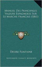 Manuel Des Principales Valeurs Espagnoles Sur Le Marche Francais (1861) - Desire Fontaine
