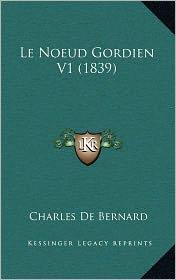 Le Noeud Gordien V1 (1839) - Charles De Bernard