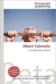 Albert Calmette - Lambert M. Surhone (Editor), Mariam T. Tennoe (Editor), Susan F. Henssonow (Editor)