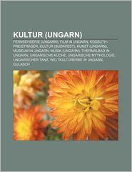 Kultur (Ungarn): Fernsehserie (Ungarn), Film in Ungarn, Kossuth-Preistr Ger, Kultur (Budapest), Kunst (Ungarn), Museum in Ungarn - Quelle Wikipedia, Bucher Gruppe (Editor)
