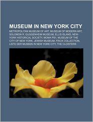 Museum in New York City: Metropolitan Museum of Art, Museum of Modern Art, Solomon R. Guggenheim Museum, Ellis Island - Quelle Wikipedia, Bucher Gruppe (Editor)