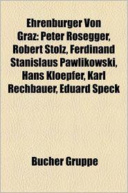 Ehrenb Rger Von Graz: Karl B Hm, Karl Renner, Fritz Pregl, Rudolf Kirchschl Ger, Heinz Fischer, Peter Rosegger, Robert Stolz, Gustinus Ambro - Bucher Gruppe (Editor)