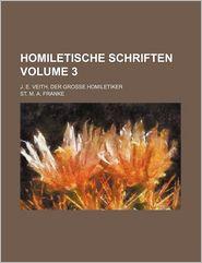 Homiletische Schriften Volume 3; J e Veith, der GroBe Homiletiker - St. M.A. Franke